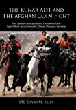 The Kunar Adt and the Afghan Coin Fight, Ltc David M. Kelly, 1456753045