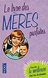 Le livre des mères parfaites : Pour être la meilleure dans tous les domaines par Maloney