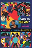 Living My Dream: an Artistic Approach to Marketing, Synthia Saint James, 1466409894
