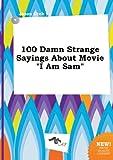 100 Damn Strange Sayings about Movie I Am Sam