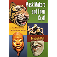 Mask Makers and Their Craft: An Illustrated Worldwide Study