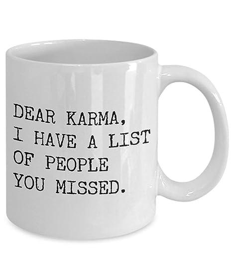 Dear Karma I Have a List of People You Missed Mug Funny ...
