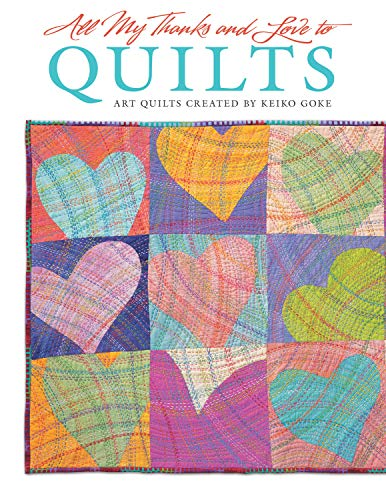 Home Goods Durham (All My Thanks and Love to Quilts: Art Quilts Created by Keiko Goke (Design)