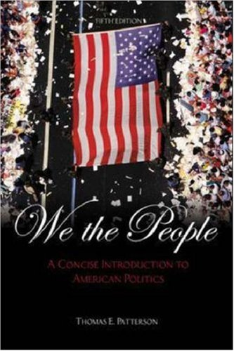 We the People: A Concise Introduction to American Politics (5th Edition)