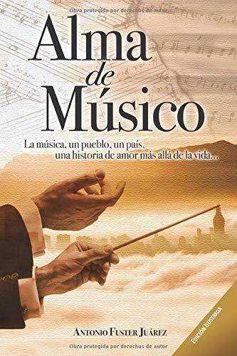 Amazon Fr Alma De Músico La Música Un Pueblo Un País Una Historia De Amor Más Allá De La Vida Fuster Juárez Antonio Livres