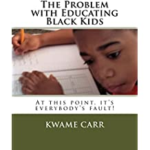 The Problem with Educating Black Kids: At this point, it's everybody's fault!