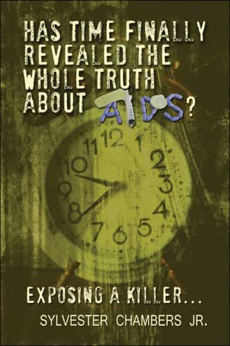 Has Time Finally Revealed the Whole Truth About AIDS?: Exposing a Killer…