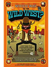 Which Way to the Wild West?: Everything Your Schoolbooks Didn't Tell You About America's Westward Expansion