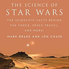 The Science of Star Wars: The Scientific Facts Behind the Force, Space Travel, and More! Audiobook by Mark Brake, Jon Chase Narrated by Joel Richards