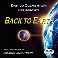 Back to Earth: The Adventures of Azakis and Petri Audiobook by Danilo Clementoni Narrated by Les Horovitz