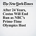 After 24 Years, Costas Will End Run as NBC's Prime-Time Olympics Host | Richard Sandomir