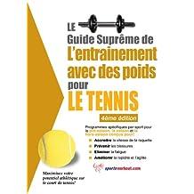 Le guide suprême de l'entrainement avec des poids pour le tennis (French Edition)