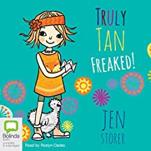 Freaked!: Truly Tan, Book 4 Audiobook by Jen Storer Narrated by Roslyn Oades