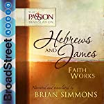 Hebrews and James: Faith Works: The Passion Translation | Brian Simmons