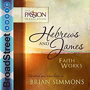 Hebrews and James: Faith Works Hörbuch