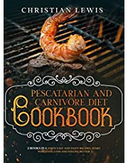 Pescatarian and Carnivore Diet Cookbook: 2 Books in 1: Enjoy Easy and Tasty Recipes, Start Weighting Loss and Feeling Better.