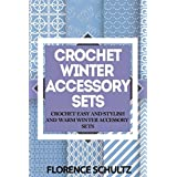 Crochet Winter Accessory Sets: Crochet Easy and Stylish and Warm Winter Accessory Sets