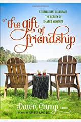 The Gift of Friendship: Stories That Celebrate the Beauty of Shared Moments Hardcover