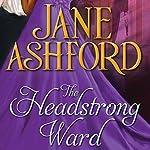 The Headstrong Ward | Jane Ashford