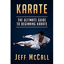 Karate: The Ultimate Guide to Beginning Karate (Karate, Martial Arts, Self Defence)