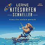 Lerne Kitesurfen schneller: Kitesurfen einfach gemacht [Learn kitesurfing fast: kite surfing made easy] | Tom Fuller
