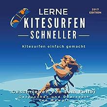 Lerne Kitesurfen schneller: Kitesurfen einfach gemacht Hörbuch von Tom Fuller Gesprochen von:  Mowgli