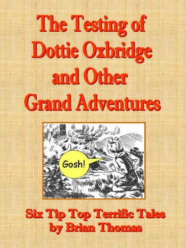 The Testing of Dottie Oxbridge and Other Grand Adventures