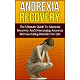 Anorexia: The Most Effective, Permanent Solution To Finally Overcome Anorexia And Quit Binge Eating For Life! (anorexia recovery, binge eating, sugar addiction, ... free, binge eating cure, eating disorder)