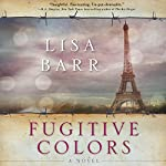Fugitive Colors: A Novel | Lisa Barr