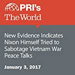 New Evidence Indicates Nixon Himself Tried to Sabotage Vietnam War Peace Talks | Christopher Woolf