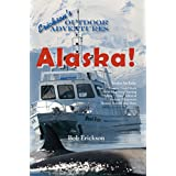 Alaska!: Beauty, History, Gold Rush, Alcan Highway, Hunting, Fishing, Tides, Iditarod, Serious, Humorous, Human Interest and More (Erickson's Outdoor Adventures Book 4)