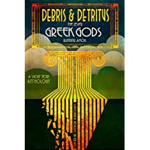 Debris & Detritus: The Lesser Greek Gods Running Amok
