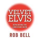 Velvet Elvis: Repainting the Christian Faith | Rob Bell