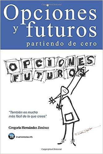 Opciones y futuros partiendo de cero: También es mucho más ...
