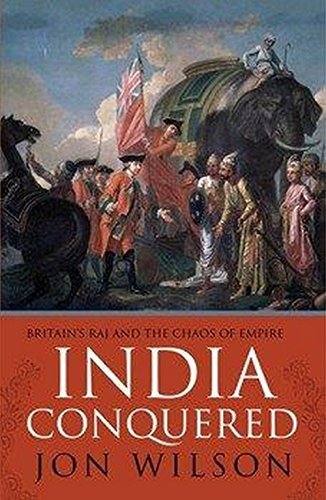 India Conquered: Britain's Raj And The Chaos Of Empire