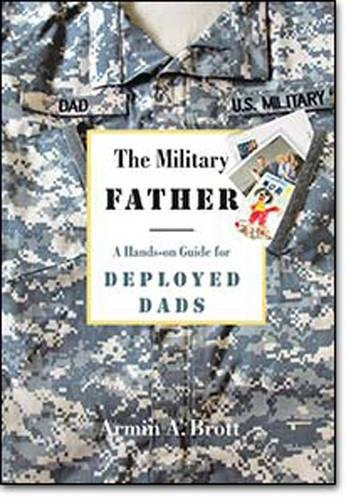 The Military Father: A Hands-on Guide for Deployed Dads (New Father Series)