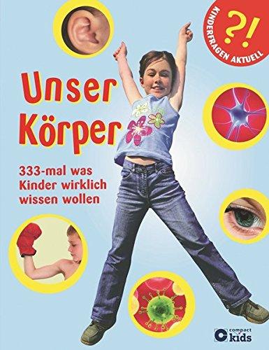 Unser Körper - 333-mal, was Kinder wirklich wissen wollen: Kinderfragen rund um den eigenen Körper. Ab 6 Jahren (Kinderfragen aktuell)