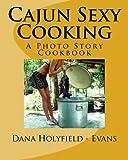 Cajun Sexy Cooking, Dana Holyfield, 1460964497
