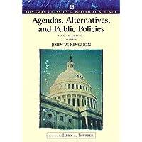 Agendas, Alternatives, and Public Policies (Longman Classics Edition)