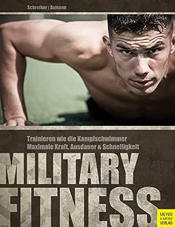 Military Fitness: Trainieren wie die Kampfschwimmer. Maximale Kraft, Ausdauer und Schnelligkeit (German Edition)