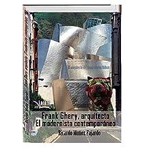 Frank Gehry, arquitecto. El modernista contemporáneo (Spanish Edition)