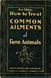 img - for How to Treat Common Ailments of Farm Animals: Veterinary Answers, Revised and Compiled from the Columns of Hoard's Dairyman (New Edition) book / textbook / text book