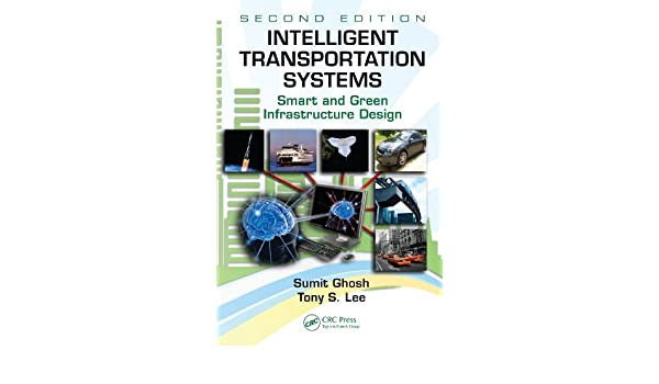 Intelligent Transportation Systems: Smart and Green Infrastructure Design, Second Edition (Mechanical and Aerospace Engineering Series Book 44), ...