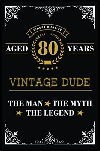 Aged 80 Years Vintage Dude The Man The Myth The Legend Blank Lined