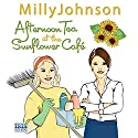 Afternoon Tea at the Sunflower Café Hörbuch von Milly Johnson Gesprochen von: Colleen Prendergast