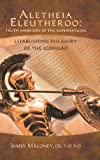 Aletheia Eleutheroo: Truth Warriors of the Supernatural, James Maloney, 1490800468