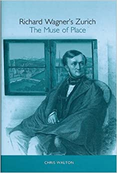 Richard Wagner's Zurich: The Muse of Place (11) (Studies in German Literature, Linguistics, and Culture)