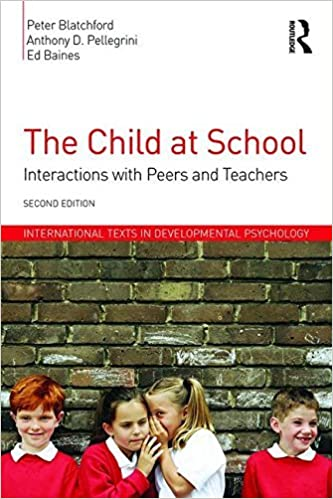 The Child at School: Interactions with peers and teachers, 2nd Edition (International Texts in Developmental Psychology) by Peter Blatchford (2015-07-17)