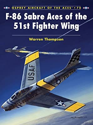 F-86 Sabre Aces of the 51st Fighter Wing (Aircraft of the Aces Book 70)