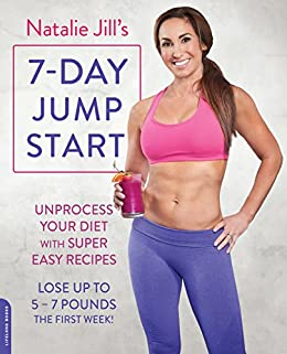 Natalie jills 7 day jump start unprocess your diet with super natalie jills 7 day jump start unprocess your diet with super easy recipes fandeluxe Image collections